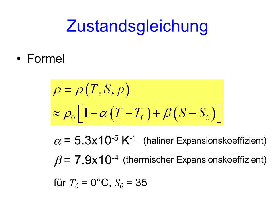 Zustandsgleichung Formel a = 5.3x10-5 K-1 b = 7.9x10-4