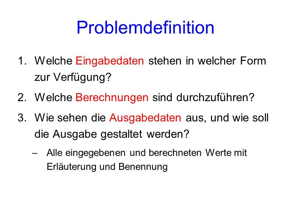 Problemdefinition Welche Eingabedaten stehen in welcher Form zur Verfügung Welche Berechnungen sind durchzuführen