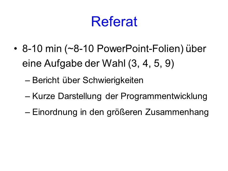 Referat 8-10 min (~8-10 PowerPoint-Folien) über eine Aufgabe der Wahl (3, 4, 5, 9) Bericht über Schwierigkeiten.
