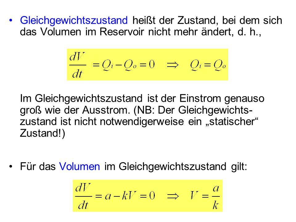 Gleichgewichtszustand heißt der Zustand, bei dem sich das Volumen im Reservoir nicht mehr ändert, d. h.,