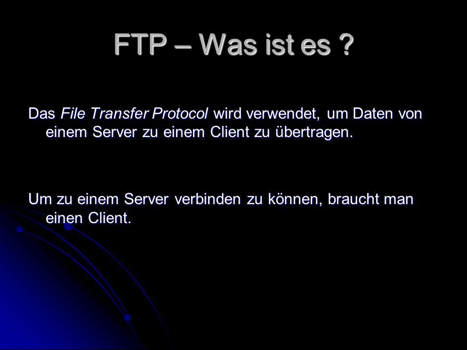 FTP – Was ist es Das File Transfer Protocol wird verwendet, um Daten von einem Server zu einem Client zu übertragen.
