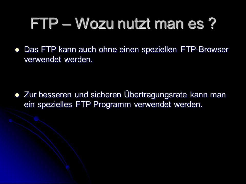 FTP – Wozu nutzt man es Das FTP kann auch ohne einen speziellen FTP-Browser verwendet werden.