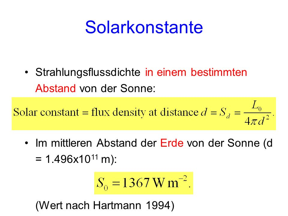 Solarkonstante Strahlungsflussdichte in einem bestimmten Abstand von der Sonne: Im mittleren Abstand der Erde von der Sonne (d = 1.496x1011 m):
