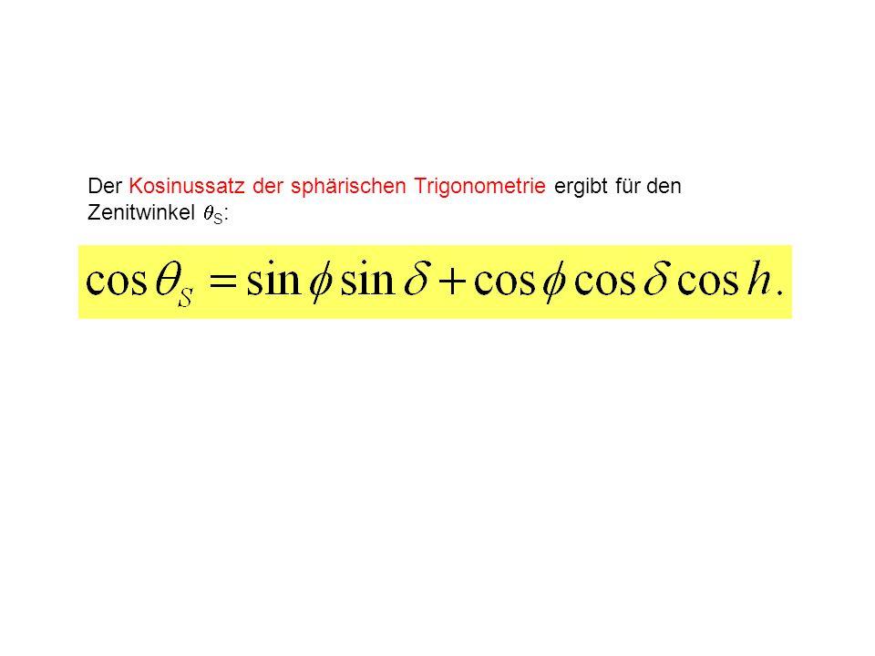 Der Kosinussatz der sphärischen Trigonometrie ergibt für den Zenitwinkel qS: