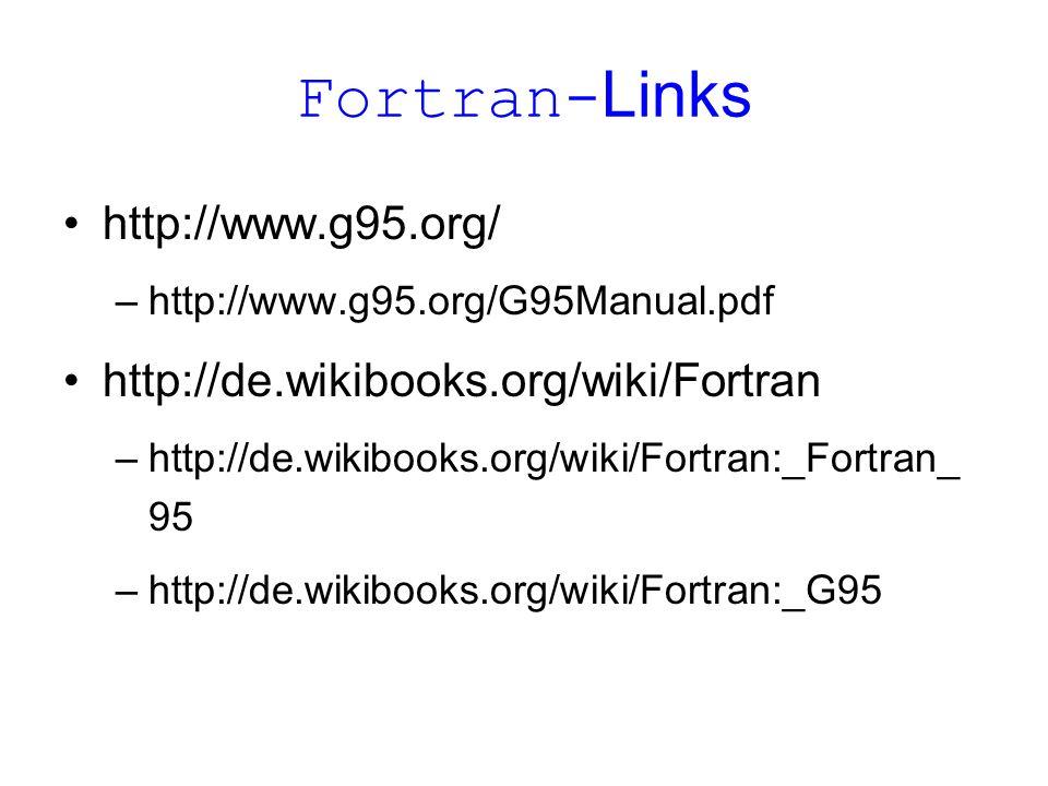 Fortran-Links http://www.g95.org/ http://de.wikibooks.org/wiki/Fortran