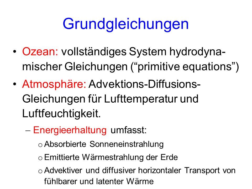 Grundgleichungen Ozean: vollständiges System hydrodyna- mischer Gleichungen ( primitive equations )