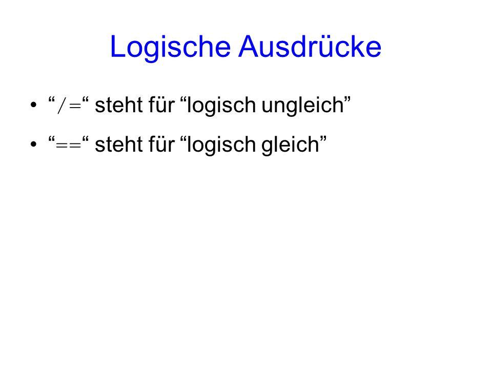 Logische Ausdrücke /= steht für logisch ungleich