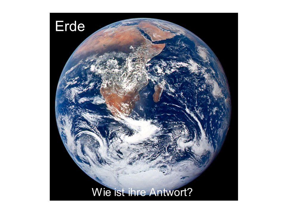 Erde Wie ist ihre Antwort