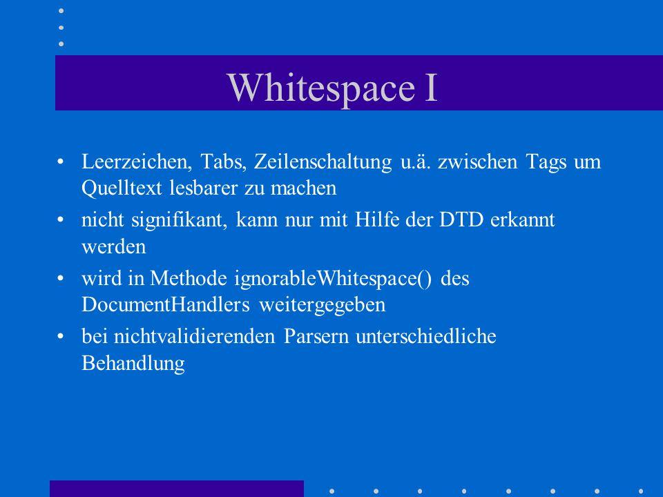 Whitespace I Leerzeichen, Tabs, Zeilenschaltung u.ä. zwischen Tags um Quelltext lesbarer zu machen.