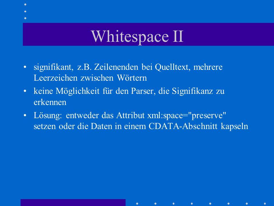 Whitespace II signifikant, z.B. Zeilenenden bei Quelltext, mehrere Leerzeichen zwischen Wörtern.