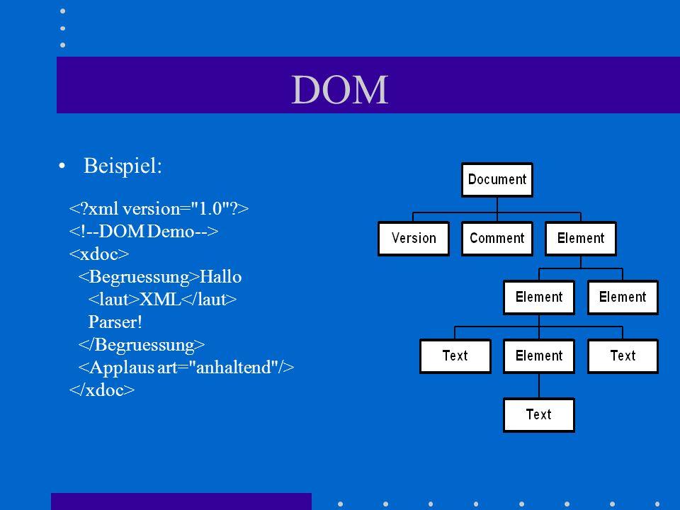 DOM Beispiel: < xml version= 1.0 > <!--DOM Demo-->