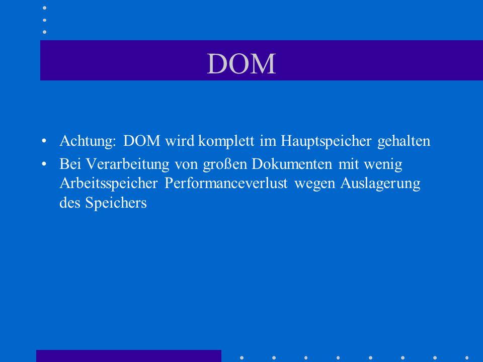 DOM Achtung: DOM wird komplett im Hauptspeicher gehalten