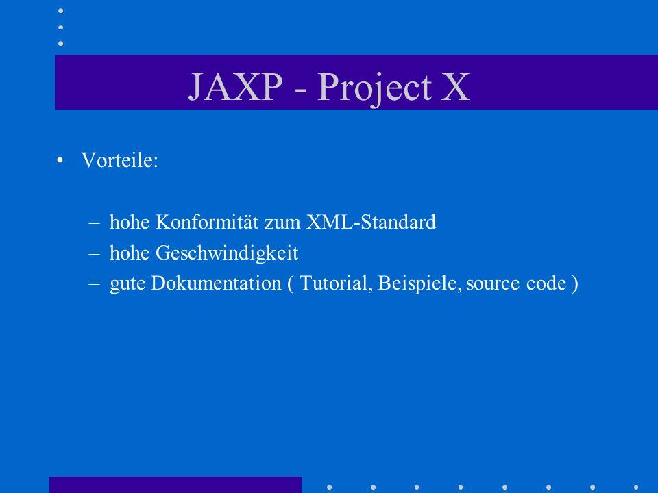 JAXP - Project X Vorteile: hohe Konformität zum XML-Standard