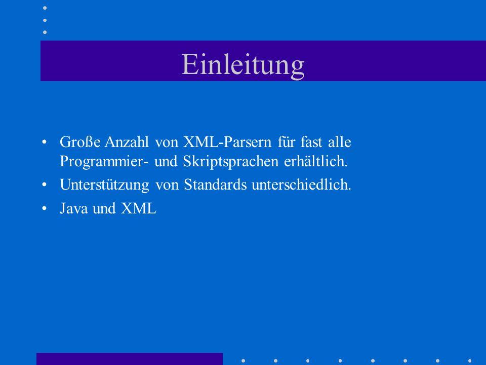 Einleitung Große Anzahl von XML-Parsern für fast alle Programmier- und Skriptsprachen erhältlich. Unterstützung von Standards unterschiedlich.