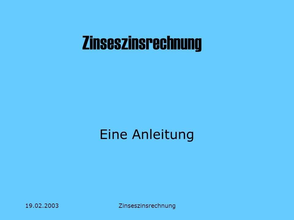 Zinseszinsrechnung Eine Anleitung 19.02.2003 Zinseszinsrechnung