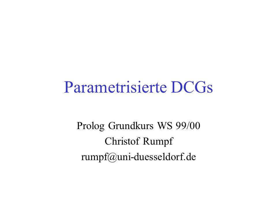 Prolog Grundkurs WS 99/00 Christof Rumpf rumpf@uni-duesseldorf.de