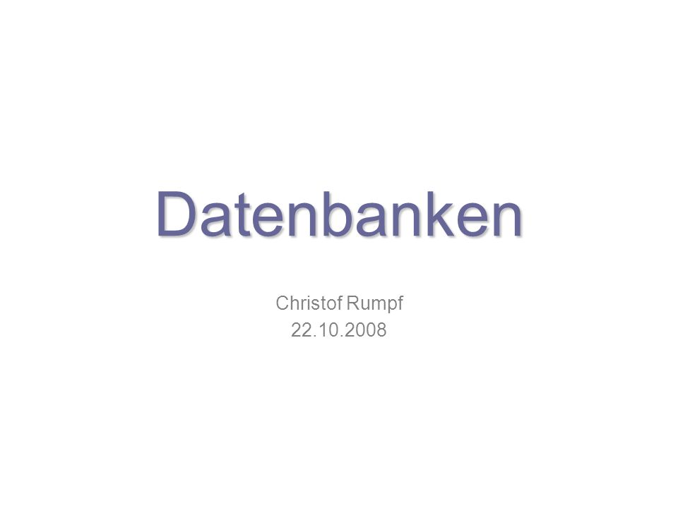 Datenbanken Christof Rumpf 22.10.2008