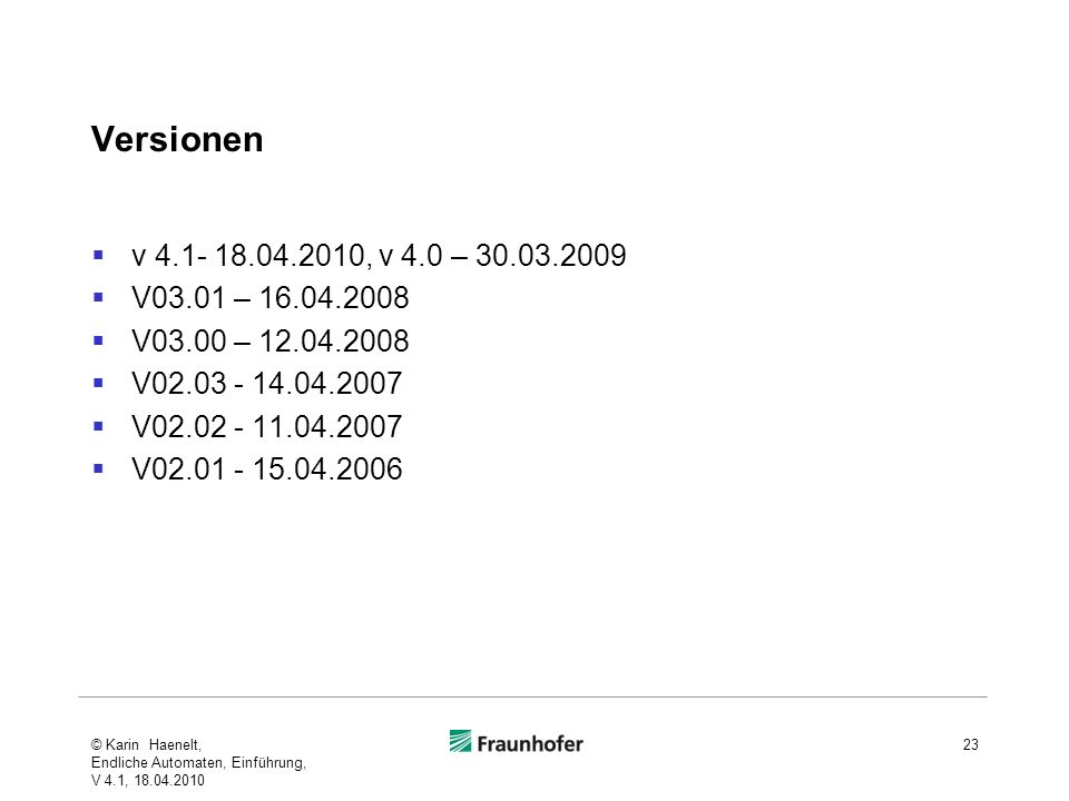 Versionen v 4.1- 18.04.2010, v 4.0 – 30.03.2009. V03.01 – 16.04.2008. V03.00 – 12.04.2008. V02.03 - 14.04.2007.