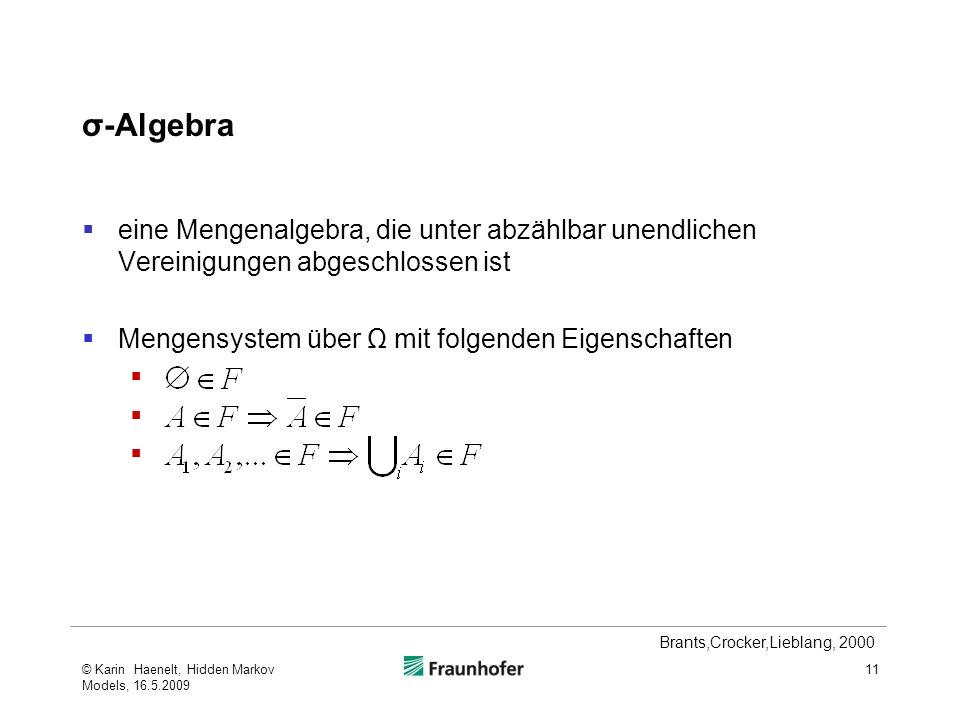σ-Algebra eine Mengenalgebra, die unter abzählbar unendlichen Vereinigungen abgeschlossen ist. Mengensystem über Ω mit folgenden Eigenschaften.