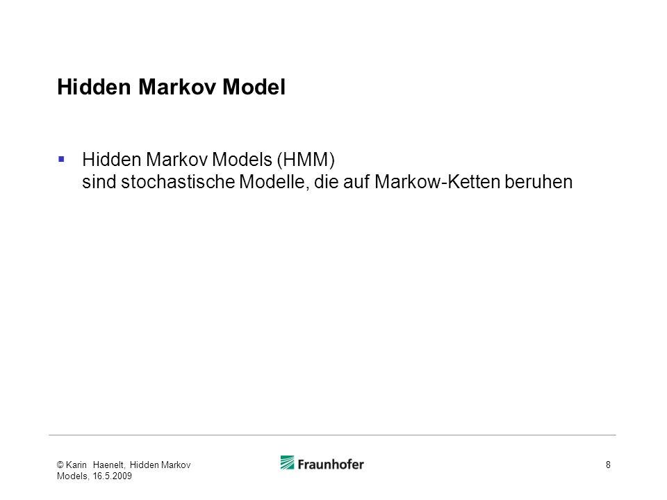 Hidden Markov Model Hidden Markov Models (HMM) sind stochastische Modelle, die auf Markow-Ketten beruhen.