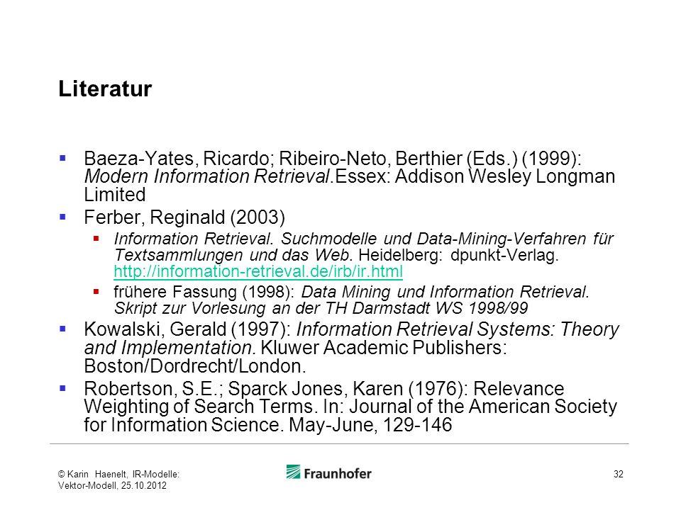 LiteraturBaeza-Yates, Ricardo; Ribeiro-Neto, Berthier (Eds.) (1999): Modern Information Retrieval.Essex: Addison Wesley Longman Limited.