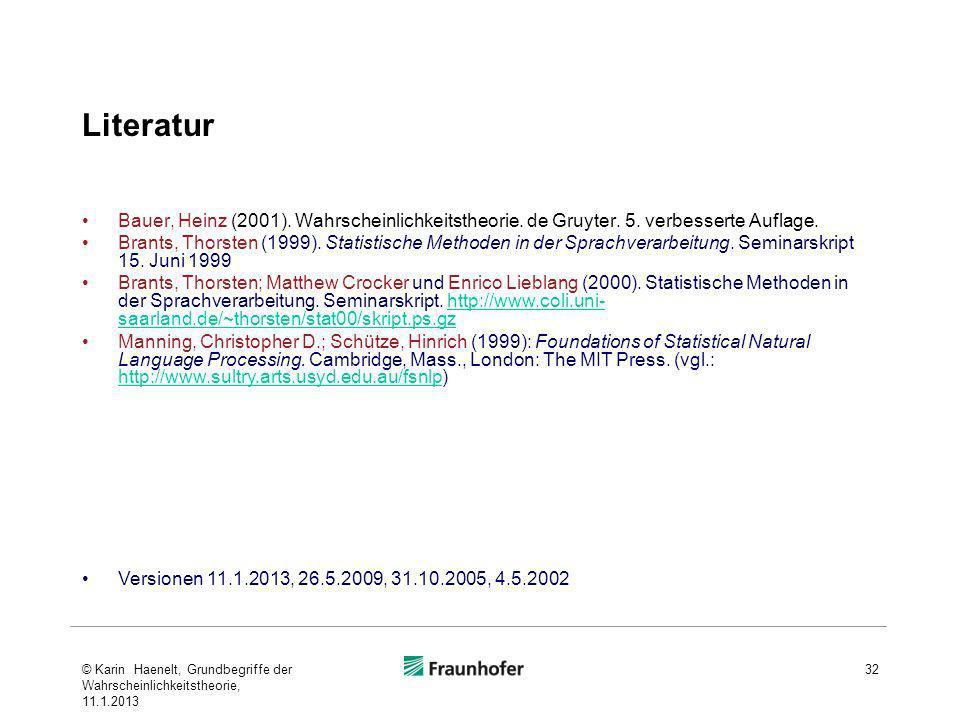Literatur Bauer, Heinz (2001). Wahrscheinlichkeitstheorie. de Gruyter. 5. verbesserte Auflage.