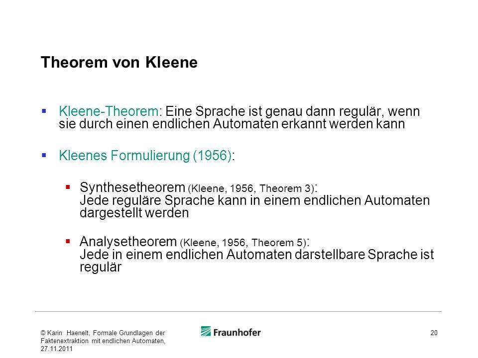 Theorem von KleeneKleene-Theorem: Eine Sprache ist genau dann regulär, wenn sie durch einen endlichen Automaten erkannt werden kann.