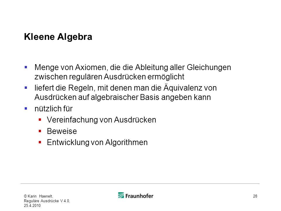 Kleene Algebra Menge von Axiomen, die die Ableitung aller Gleichungen zwischen regulären Ausdrücken ermöglicht.