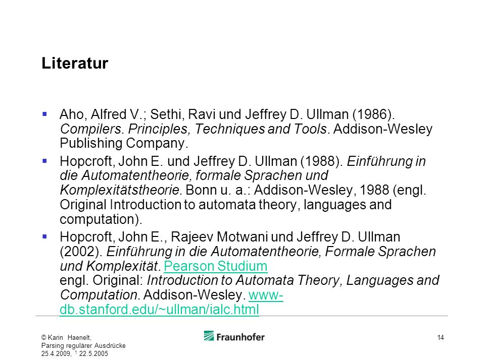 Literatur Aho, Alfred V.; Sethi, Ravi und Jeffrey D. Ullman (1986). Compilers. Principles, Techniques and Tools. Addison-Wesley Publishing Company.