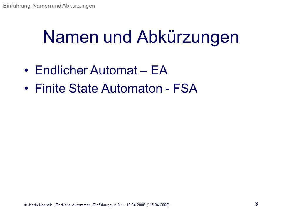 Namen und Abkürzungen Endlicher Automat – EA