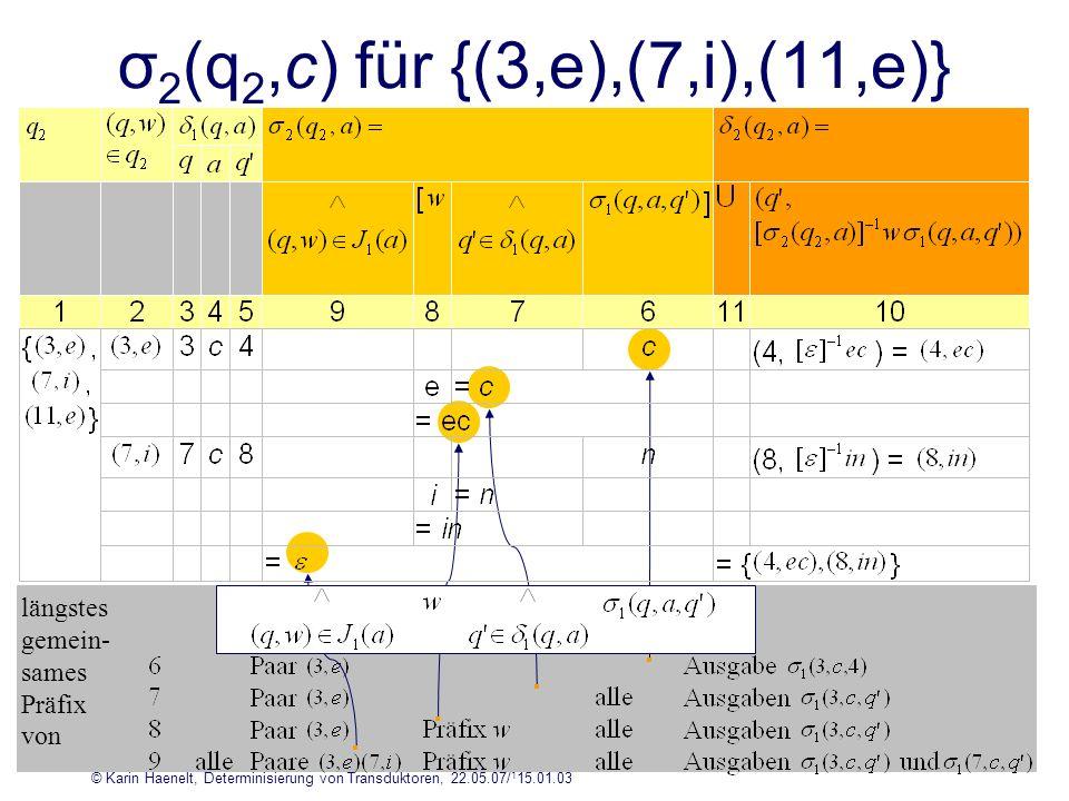 σ2(q2,c) für {(3,e),(7,i),(11,e)} längstes gemein- sames Präfix von