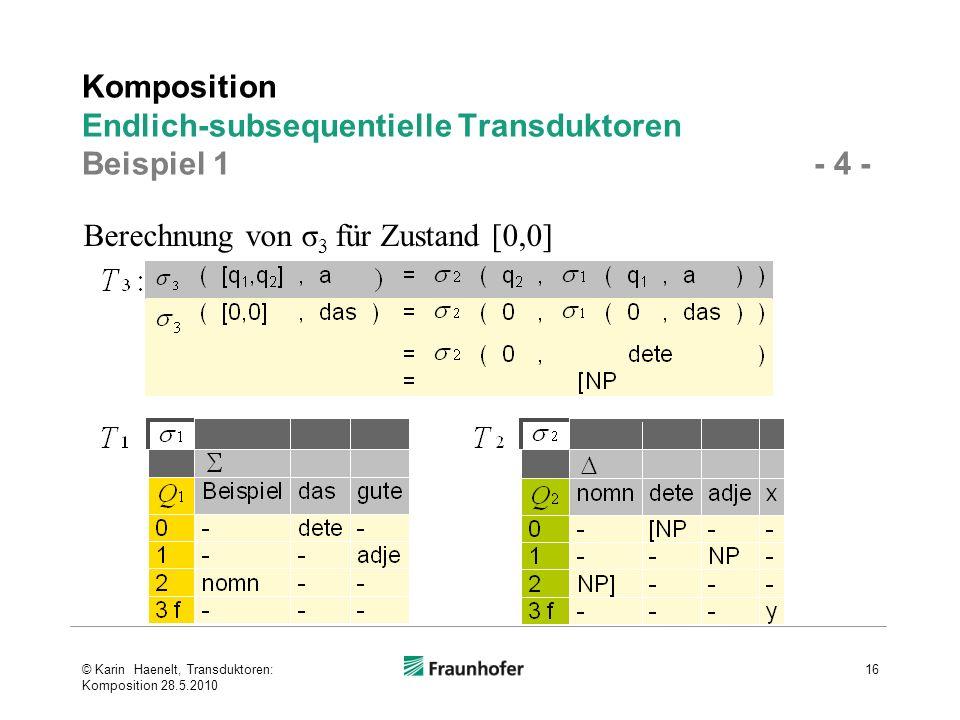 Komposition Endlich-subsequentielle Transduktoren Beispiel 1 - 4 -