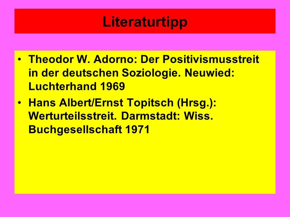 Literaturtipp Theodor W. Adorno: Der Positivismusstreit in der deutschen Soziologie. Neuwied: Luchterhand 1969.