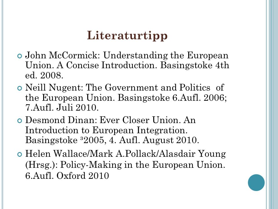 Literaturtipp John McCormick: Understanding the European Union. A Concise Introduction. Basingstoke 4th ed. 2008.