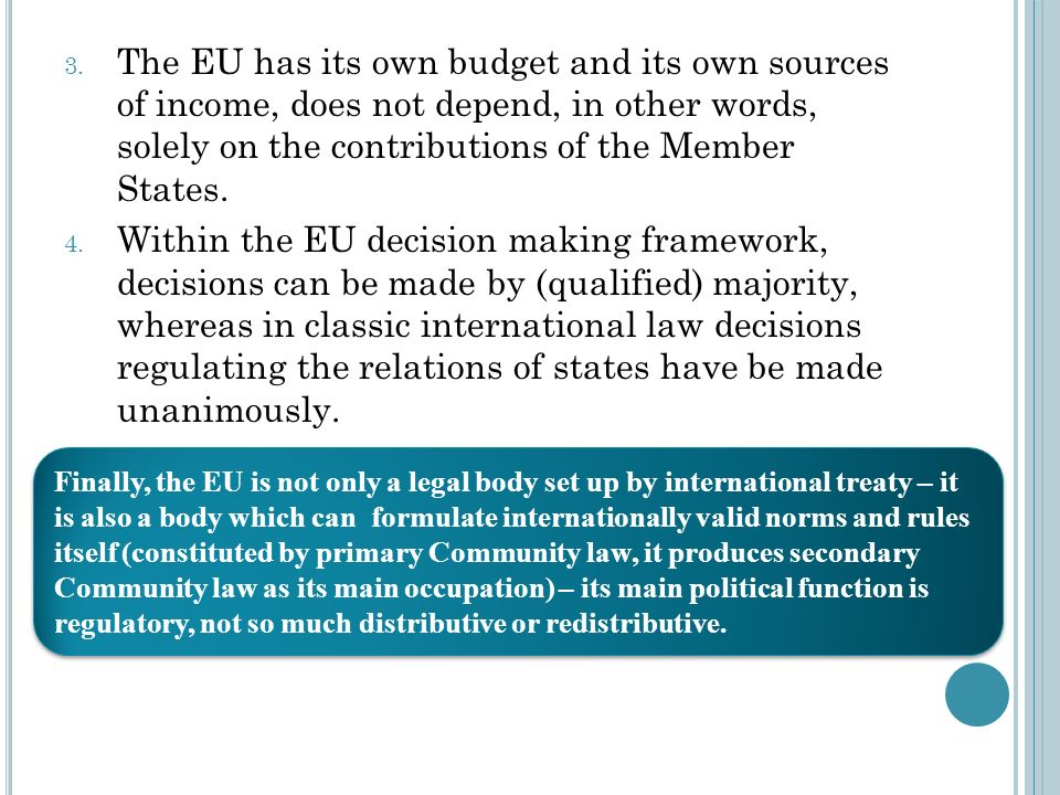 The EU has its own budget and its own sources of income, does not depend, in other words, solely on the contributions of the Member States.