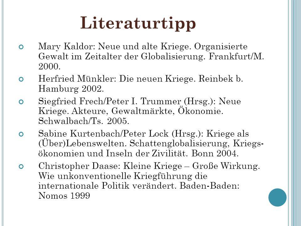 Literaturtipp Mary Kaldor: Neue und alte Kriege. Organisierte Gewalt im Zeitalter der Globalisierung. Frankfurt/M. 2000.