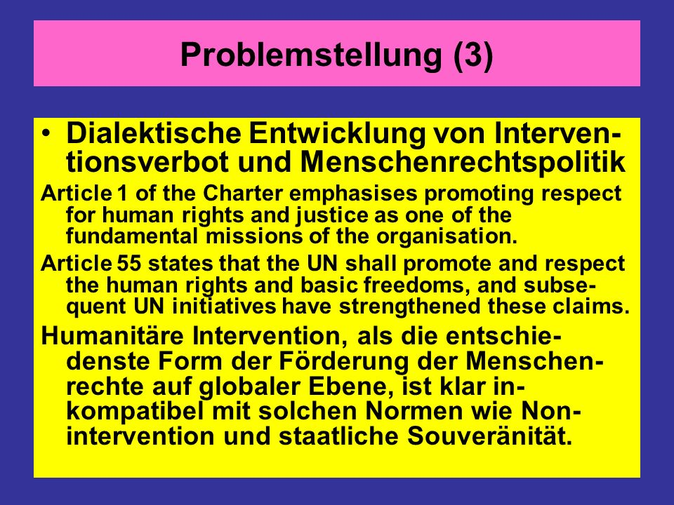 Problemstellung (3) Dialektische Entwicklung von Interven-tionsverbot und Menschenrechtspolitik.