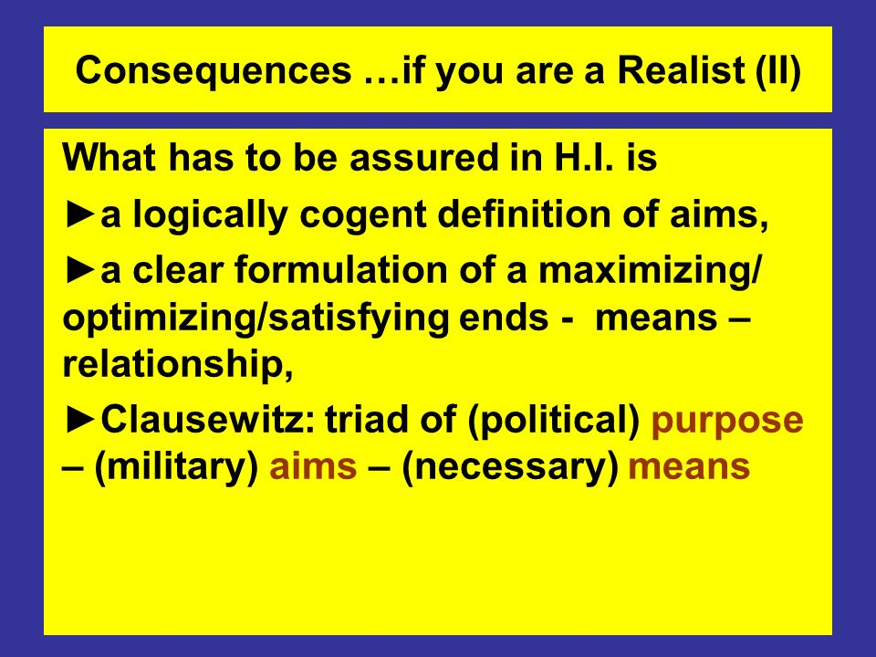 Consequences …if you are a Realist (II)