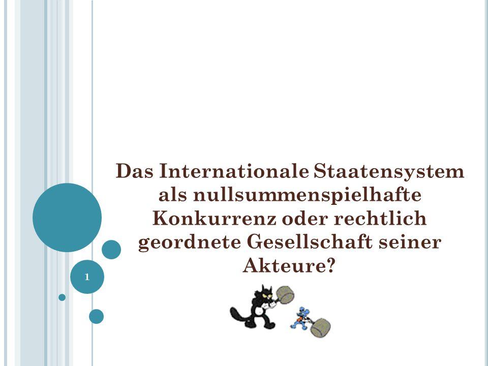 Das Internationale Staatensystem als nullsummenspielhafte Konkurrenz oder rechtlich geordnete Gesellschaft seiner Akteure