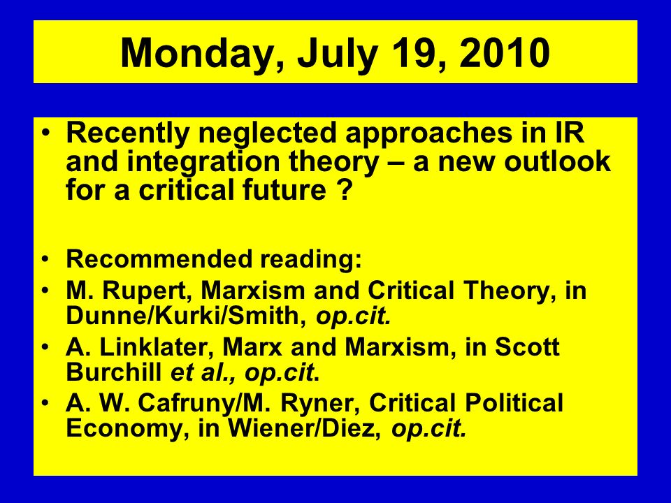 Monday, July 19, 2010 Recently neglected approaches in IR and integration theory – a new outlook for a critical future