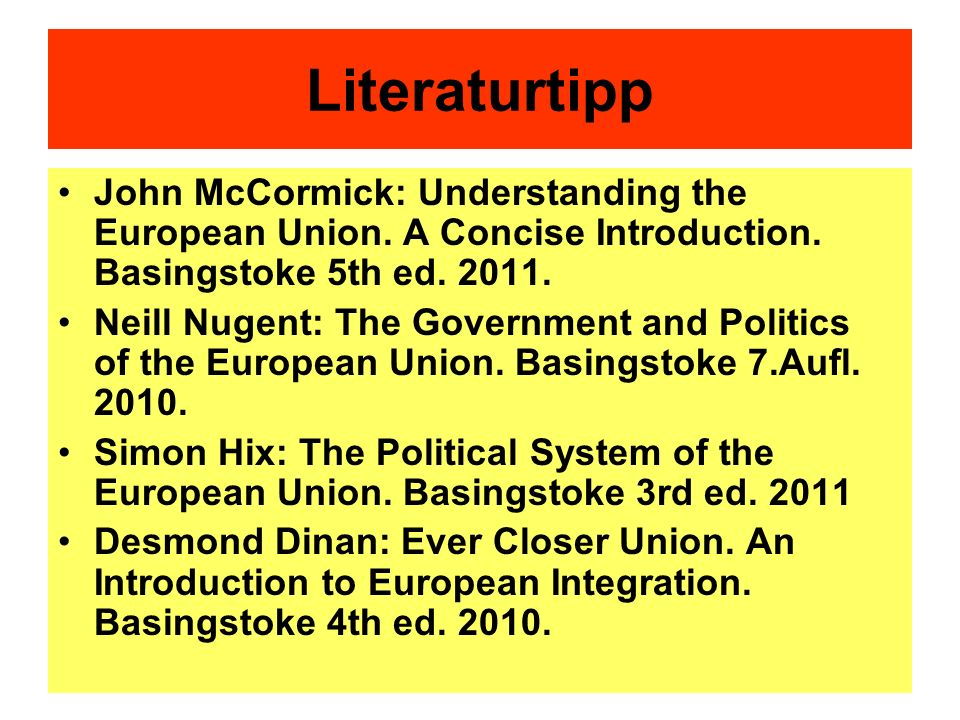 LiteraturtippJohn McCormick: Understanding the European Union. A Concise Introduction. Basingstoke 5th ed. 2011.