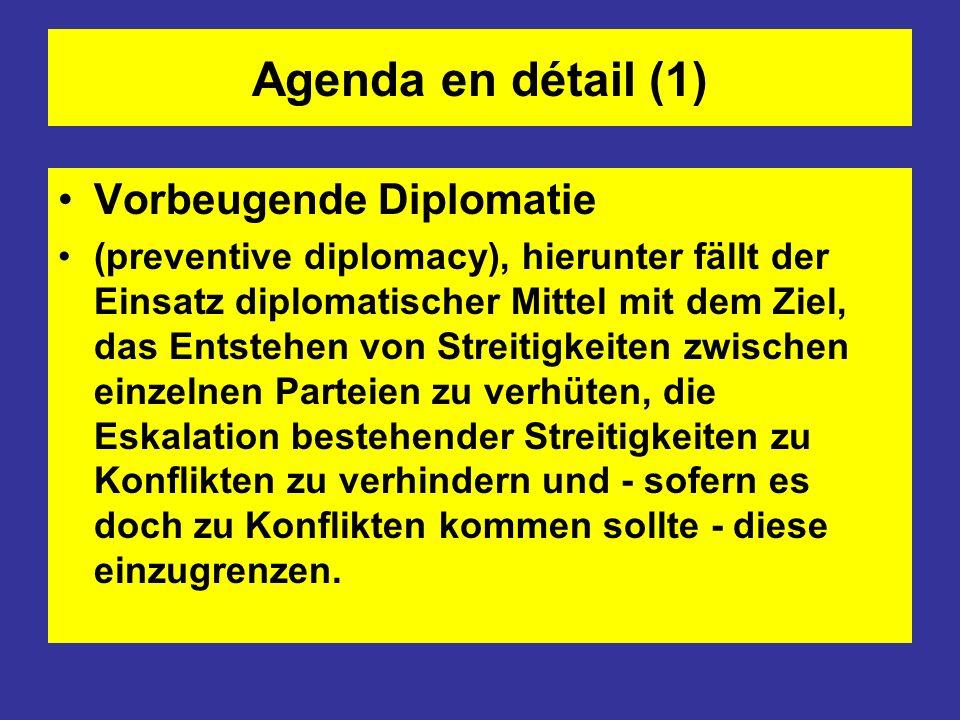 Agenda en détail (1) Vorbeugende Diplomatie