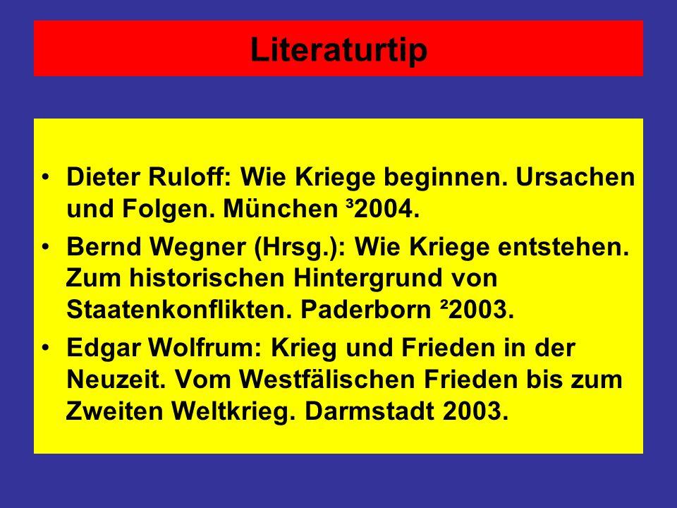 Literaturtip Dieter Ruloff: Wie Kriege beginnen. Ursachen und Folgen. München ³2004.