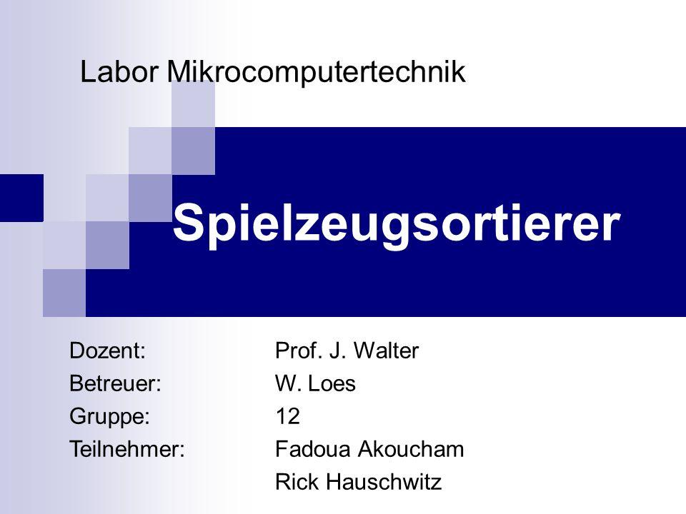 Spielzeugsortierer Labor Mikrocomputertechnik Dozent: Prof. J. Walter