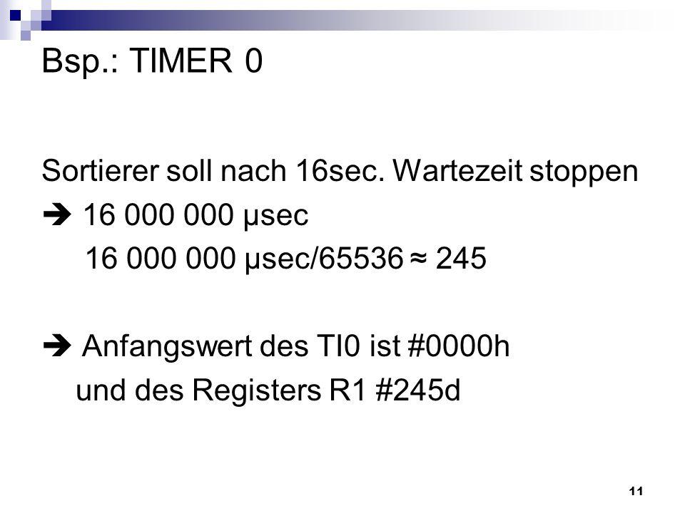 Bsp.: TIMER 0 Sortierer soll nach 16sec. Wartezeit stoppen