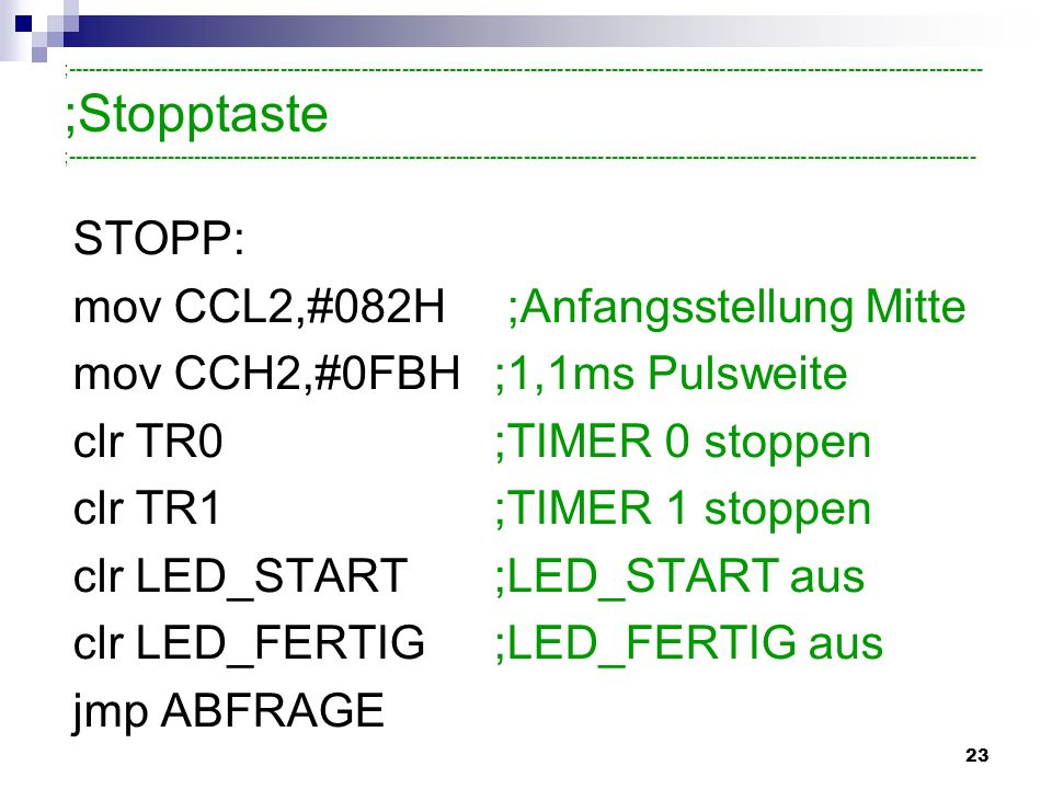 mov CCL2,#082H ;Anfangsstellung Mitte mov CCH2,#0FBH ;1,1ms Pulsweite