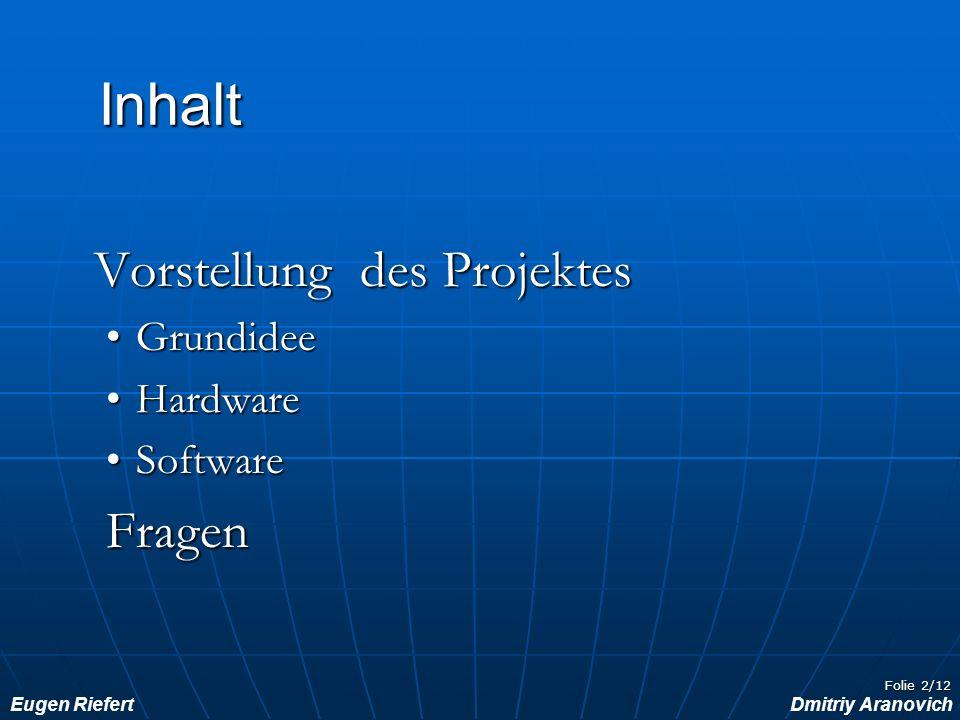 Inhalt Vorstellung des Projektes Grundidee Hardware Software Fragen