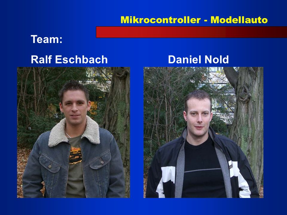 Team: Ralf Eschbach Daniel Nold