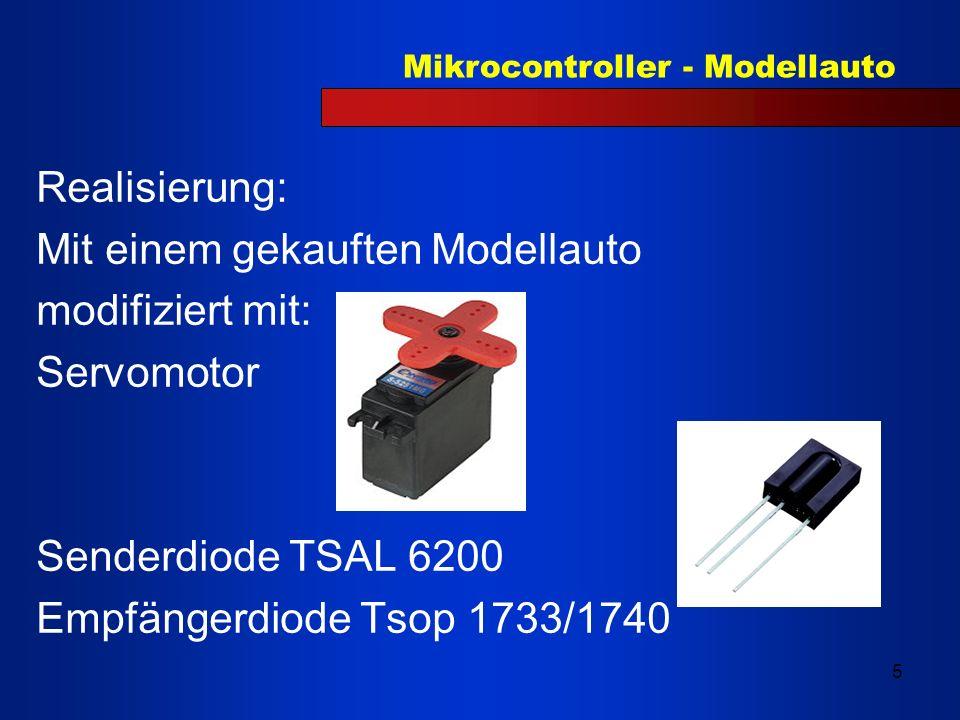 Realisierung: Mit einem gekauften Modellauto. modifiziert mit: Servomotor. Senderdiode TSAL 6200.