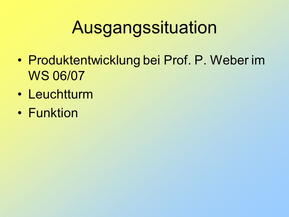 Ausgangssituation Produktentwicklung bei Prof. P. Weber im WS 06/07